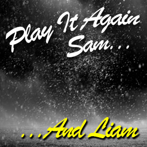 The Replay. Play it Again Sam. And Liam.